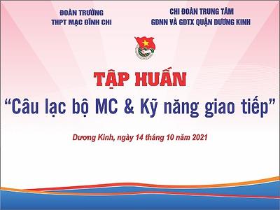 Đoàn trường THPT Mạc Đĩnh Chi phối hợp với Chi đoàn Trung tâm GDNN và GDTX quận Dương Kinh tổ chức chương trình tập huấn CLB MC và kỹ năng giao tiếp