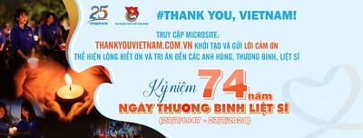 #THANK YOU, VIETNAM! PHÁT ĐỘNG KHỞI TẠO VÀ  GỬI LỜI CẢM ƠN ĐẾN CÁC ANH HÙNG, THƯƠNG BINH, LIỆT SĨ
