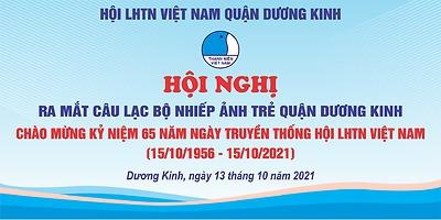 Hội LHTN Việt Nam quận Dương Kinh tổ chức Hội nghị ra mắt CLB nhiếp ảnh trẻ quận Dương Kinh và chào mừng 65 năm ngày truyền thống Hội LHTN Việt Nam (15/10/1956 - 15/10/2021)